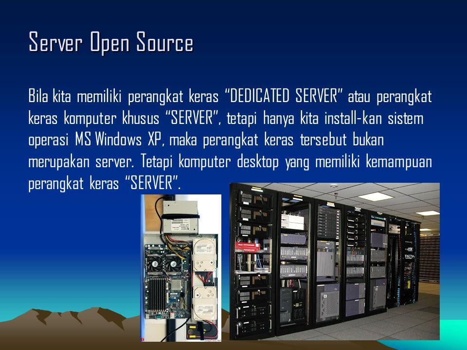 """Server Open Source Bila kita memiliki perangkat keras """"DEDICATED SERVER"""" atau perangkat keras komputer khusus """"SERVER"""", tetapi hanya kita install-kan"""