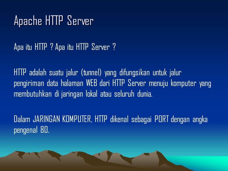 Apache HTTP Server Apa itu HTTP ? Apa itu HTTP Server ? HTTP adalah suatu jalur (tunnel) yang difungsikan untuk jalur pengiriman data halaman WEB dari