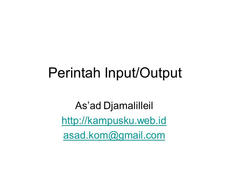 Perintah Input/Output As'ad Djamalilleil http://kampusku.web.id asad.kom@gmail.com