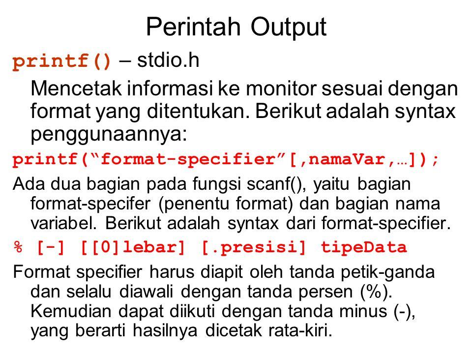 """Perintah Output printf() – stdio.h Mencetak informasi ke monitor sesuai dengan format yang ditentukan. Berikut adalah syntax penggunaannya: printf(""""fo"""