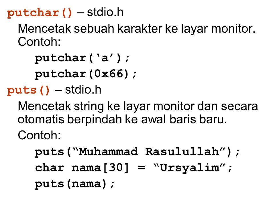 putchar() – stdio.h Mencetak sebuah karakter ke layar monitor. Contoh: putchar('a'); putchar(0x66); puts() – stdio.h Mencetak string ke layar monitor