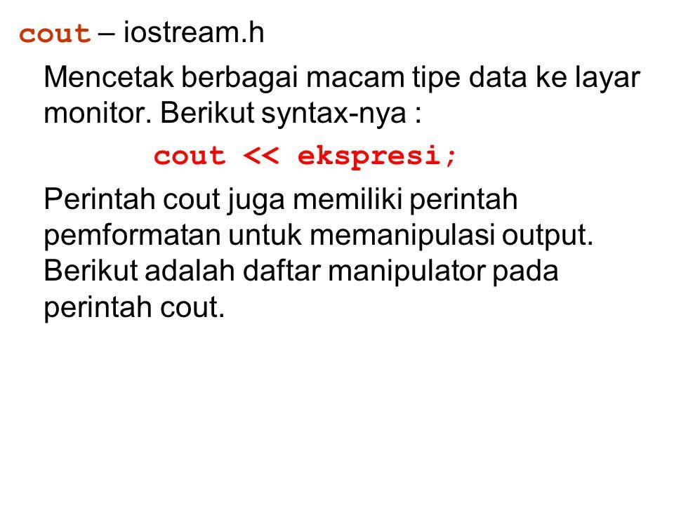cout – iostream.h Mencetak berbagai macam tipe data ke layar monitor. Berikut syntax-nya : cout << ekspresi; Perintah cout juga memiliki perintah pemf