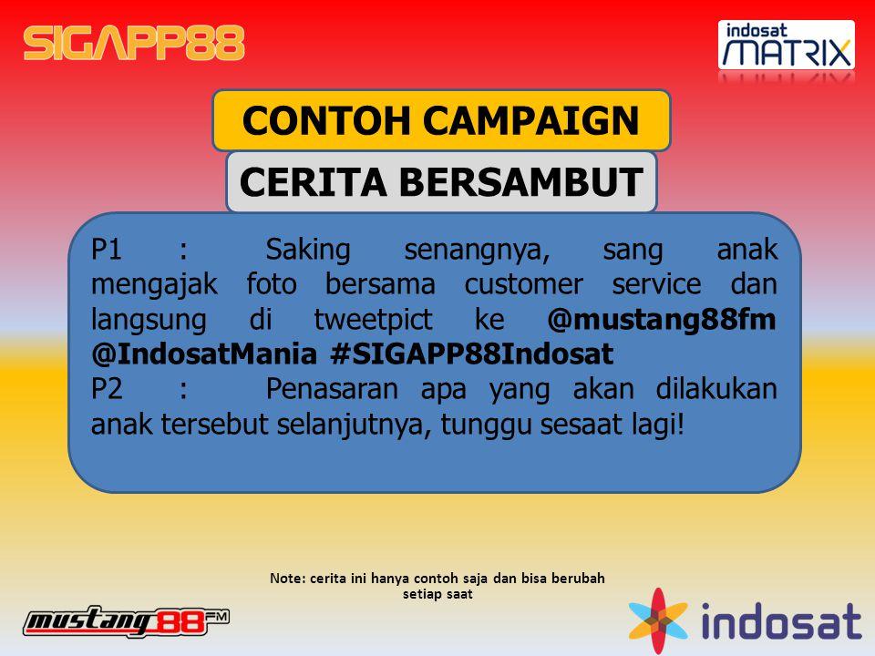 CONTOH CAMPAIGN P1:Saking senangnya, sang anak mengajak foto bersama customer service dan langsung di tweetpict ke @mustang88fm @IndosatMania #SIGAPP8