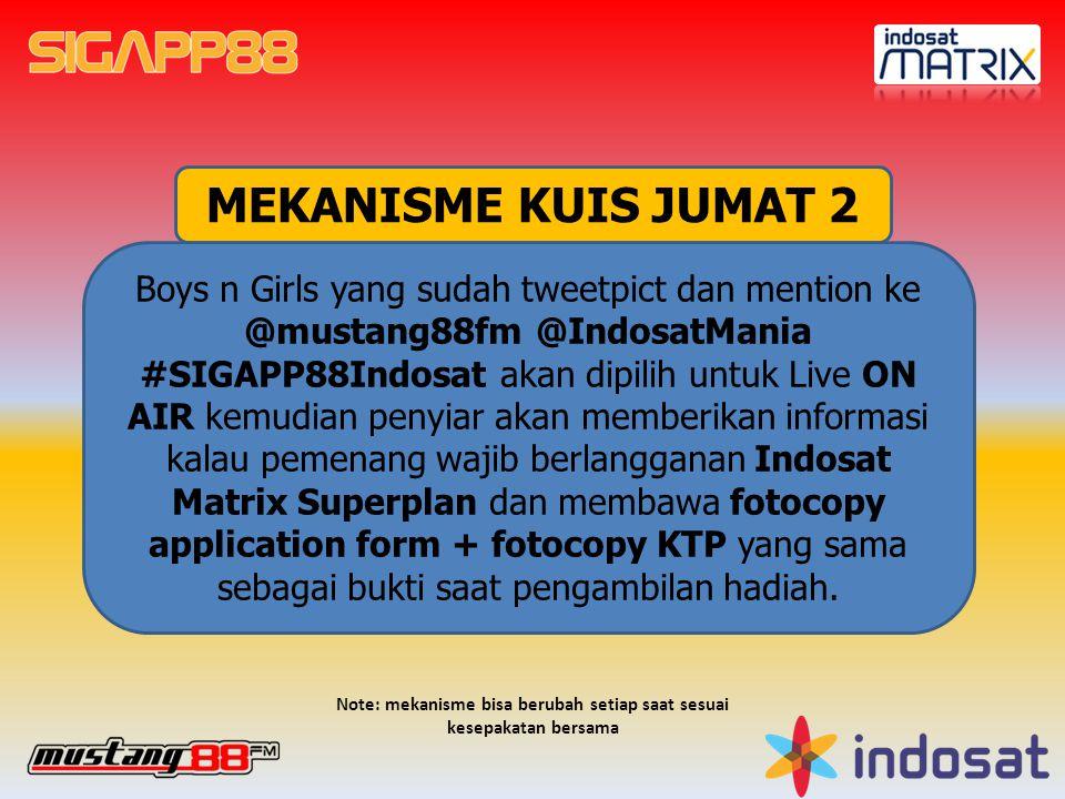 MEKANISME KUIS JUMAT 2 Boys n Girls yang sudah tweetpict dan mention ke @mustang88fm @IndosatMania #SIGAPP88Indosat akan dipilih untuk Live ON AIR kem