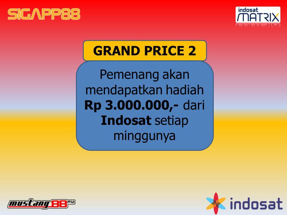 GRAND PRICE 2 Pemenang akan mendapatkan hadiah Rp 3.000.000,- dari Indosat setiap minggunya