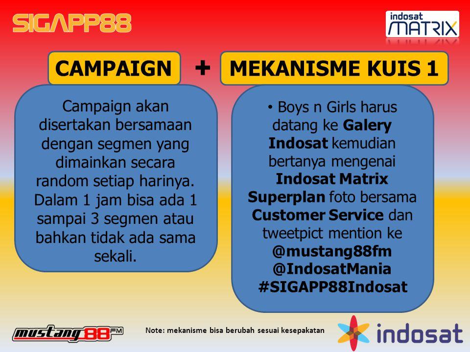 CAMPAIGN Boys n Girls harus datang ke Galery Indosat kemudian foto dan tweetpict mention ke @mustang88fm @IndosatMania #SIGAPP88Indosat Campaign akan disertakan bersamaan dengan segmen yang dimainkan secara random setiap harinya.