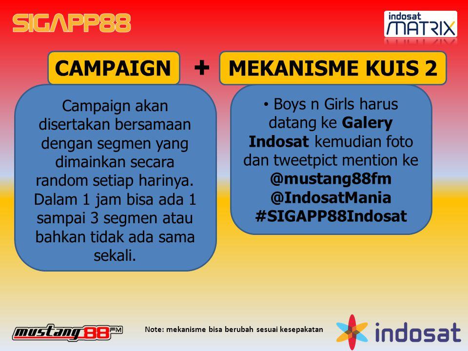 CAMPAIGN Boys n Girls harus datang ke Galery Indosat kemudian foto dan tweetpict mention ke @mustang88fm @IndosatMania #SIGAPP88Indosat Campaign akan