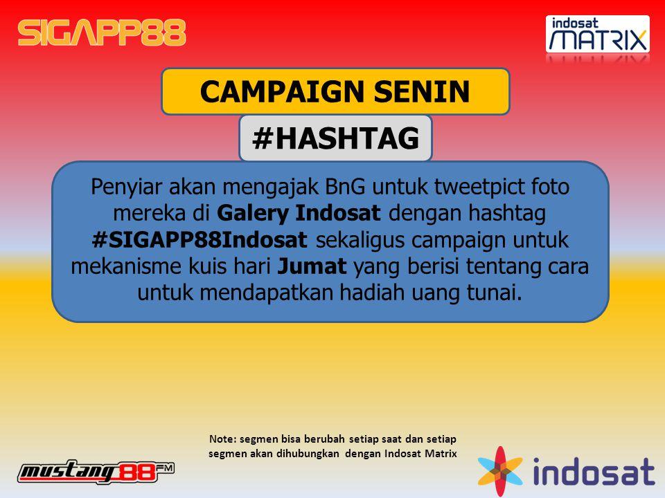 Penyiar akan mengajak BnG untuk tweetpict foto mereka di Galery Indosat dengan hashtag #SIGAPP88Indosat sekaligus campaign untuk mekanisme kuis hari Jumat yang berisi tentang cara untuk mendapatkan hadiah uang tunai.