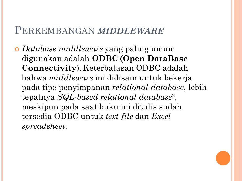 P ERKEMBANGAN MIDDLEWARE Database middleware yang paling umum digunakan adalah ODBC ( Open DataBase Connectivity ).
