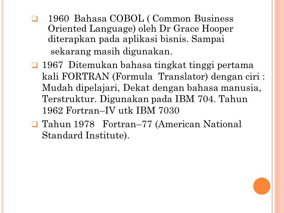  1960Bahasa COBOL ( Common Business Oriented Language) oleh Dr Grace Hooper diterapkan pada aplikasi bisnis.