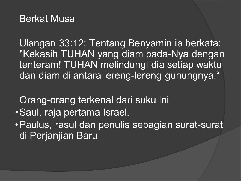  Berkat Musa  Ulangan 33:12: Tentang Benyamin ia berkata: Kekasih TUHAN yang diam pada-Nya dengan tenteram.
