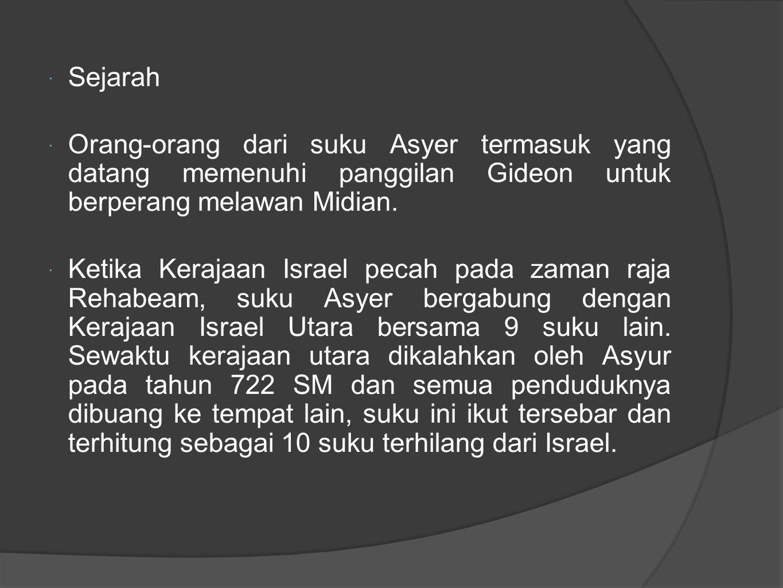  Sejarah  Orang-orang dari suku Asyer termasuk yang datang memenuhi panggilan Gideon untuk berperang melawan Midian.