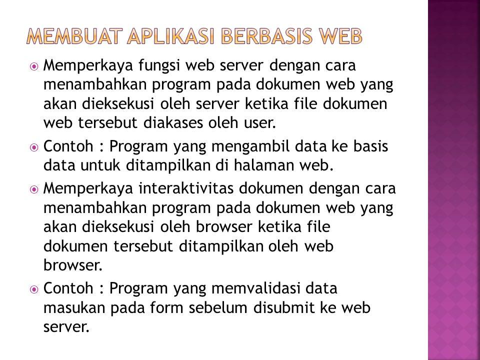  Memperkaya fungsi web server dengan cara menambahkan program pada dokumen web yang akan dieksekusi oleh server ketika file dokumen web tersebut diakases oleh user.