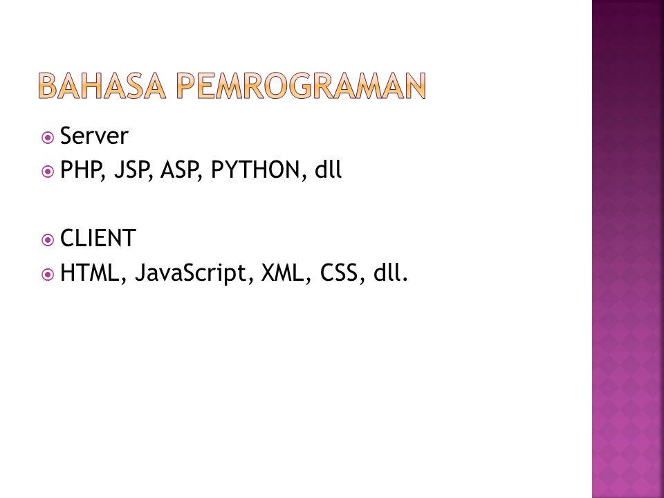  Server  PHP, JSP, ASP, PYTHON, dll  CLIENT  HTML, JavaScript, XML, CSS, dll.