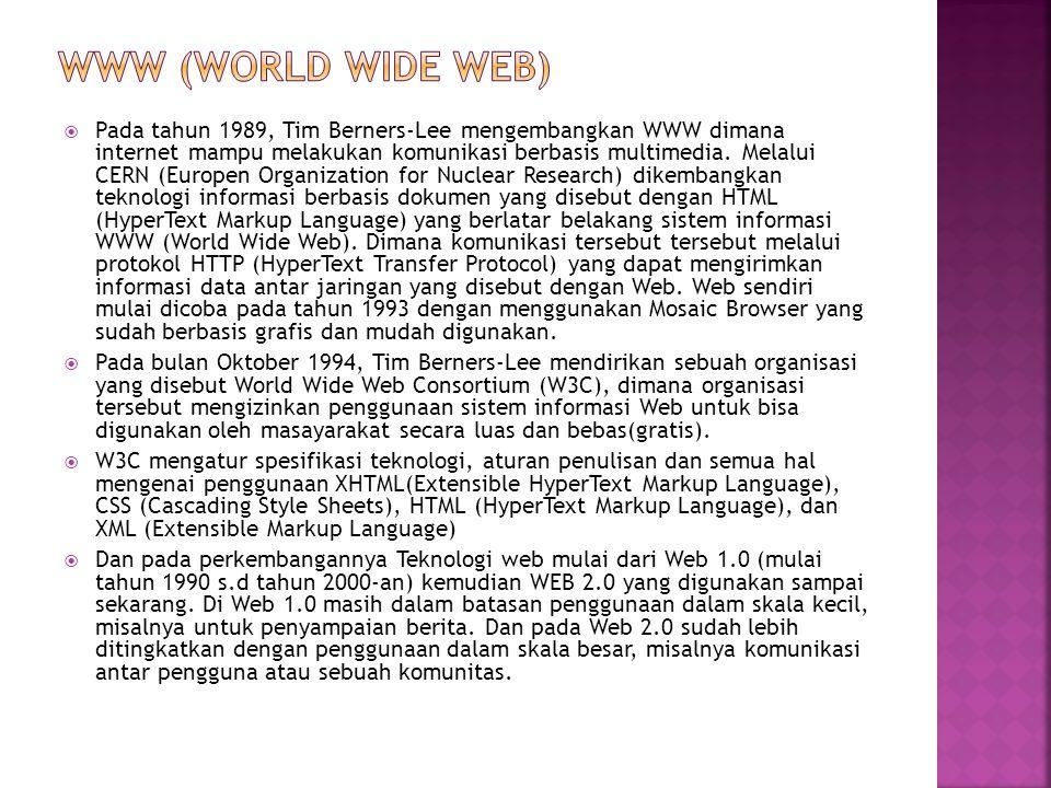  Pada tahun 1989, Tim Berners-Lee mengembangkan WWW dimana internet mampu melakukan komunikasi berbasis multimedia.