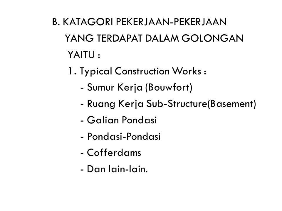 B. KATAGORI PEKERJAAN-PEKERJAAN YANG TERDAPAT DALAM GOLONGAN YAITU : 1. Typical Construction Works : - Sumur Kerja (Bouwfort) - Ruang Kerja Sub-Struct