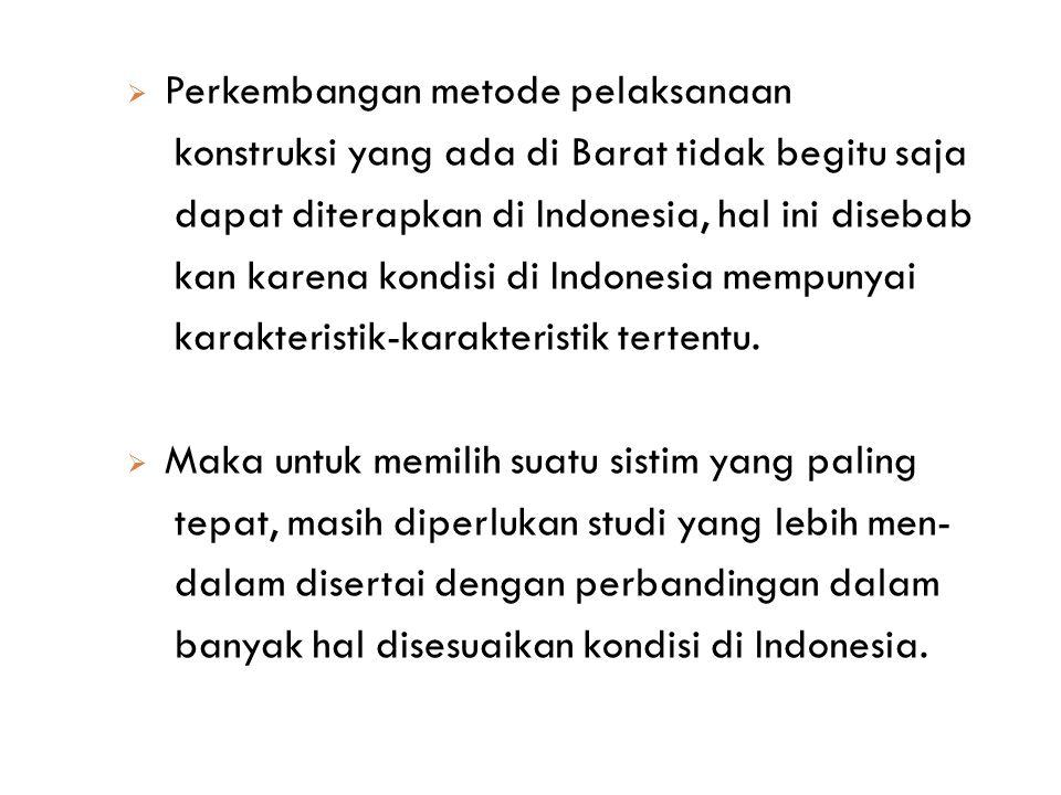  Perkembangan metode pelaksanaan konstruksi yang ada di Barat tidak begitu saja dapat diterapkan di Indonesia, hal ini disebab kan karena kondisi di