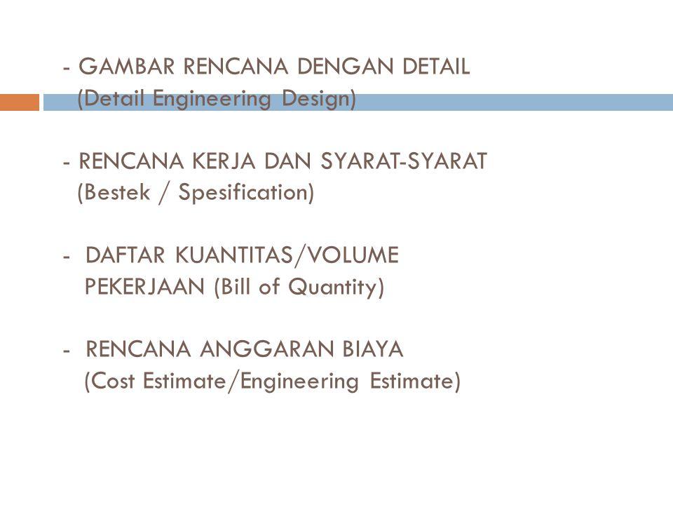 - GAMBAR RENCANA DENGAN DETAIL (Detail Engineering Design) - RENCANA KERJA DAN SYARAT-SYARAT (Bestek / Spesification) - DAFTAR KUANTITAS/VOLUME PEKERJ