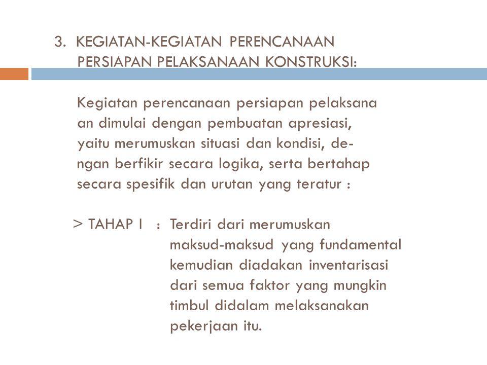 3. KEGIATAN-KEGIATAN PERENCANAAN PERSIAPAN PELAKSANAAN KONSTRUKSI: Kegiatan perencanaan persiapan pelaksana an dimulai dengan pembuatan apresiasi, yai