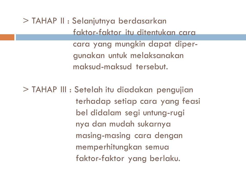 > TAHAP II : Selanjutnya berdasarkan faktor-faktor itu ditentukan cara cara yang mungkin dapat diper- gunakan untuk melaksanakan maksud-maksud tersebu