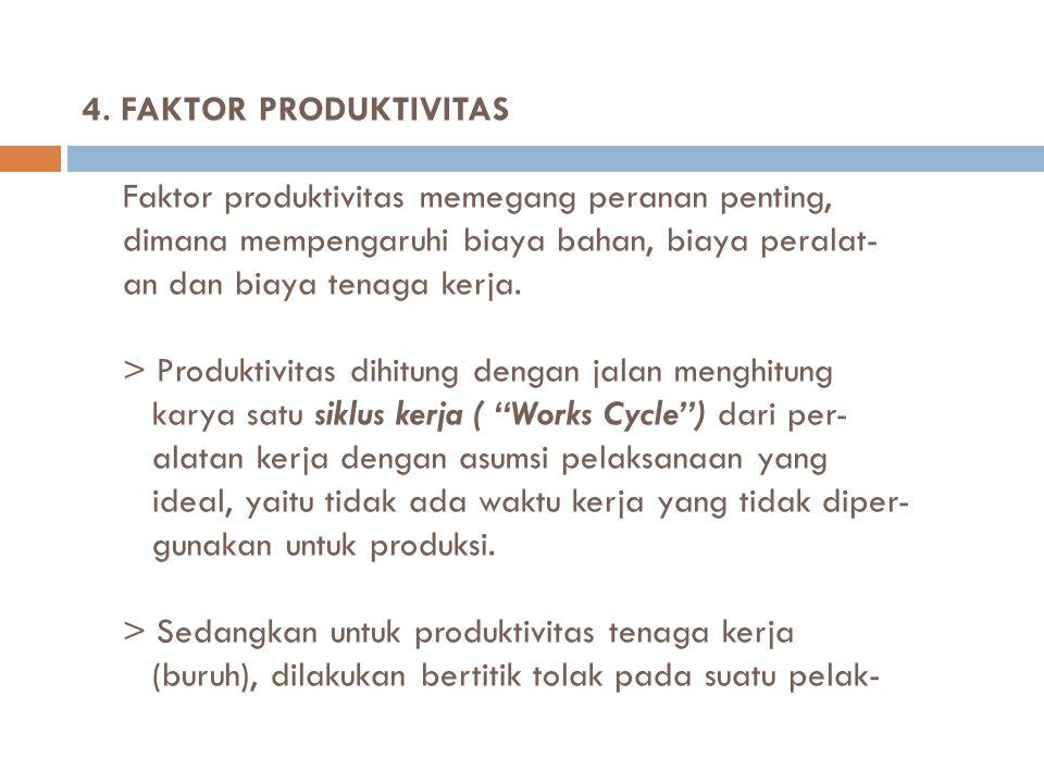 4. FAKTOR PRODUKTIVITAS Faktor produktivitas memegang peranan penting, dimana mempengaruhi biaya bahan, biaya peralat- an dan biaya tenaga kerja. > Pr