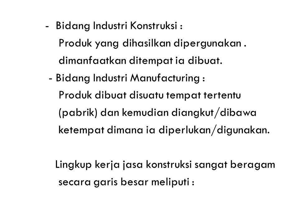 - Bidang Industri Konstruksi : Produk yang dihasilkan dipergunakan. dimanfaatkan ditempat ia dibuat. - Bidang Industri Manufacturing : Produk dibuat d
