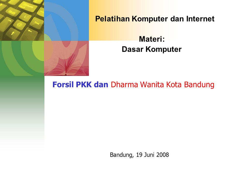 Pelatihan Komputer dan Internet Materi: Dasar Komputer Forsil PKK dan Dharma Wanita Kota Bandung Bandung, 19 Juni 2008