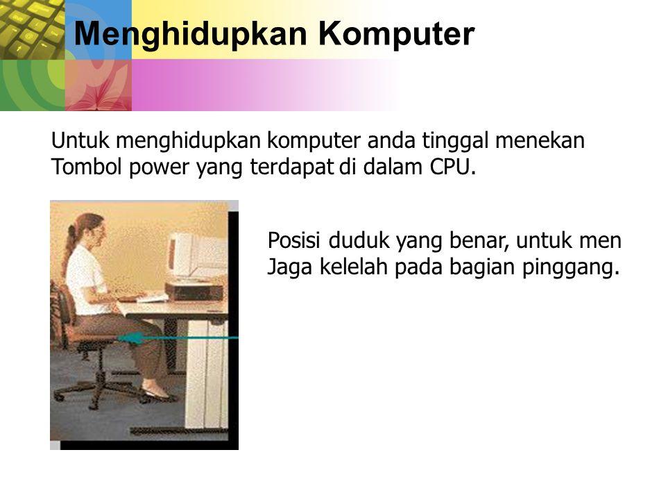 Menghidupkan Komputer Untuk menghidupkan komputer anda tinggal menekan Tombol power yang terdapat di dalam CPU.