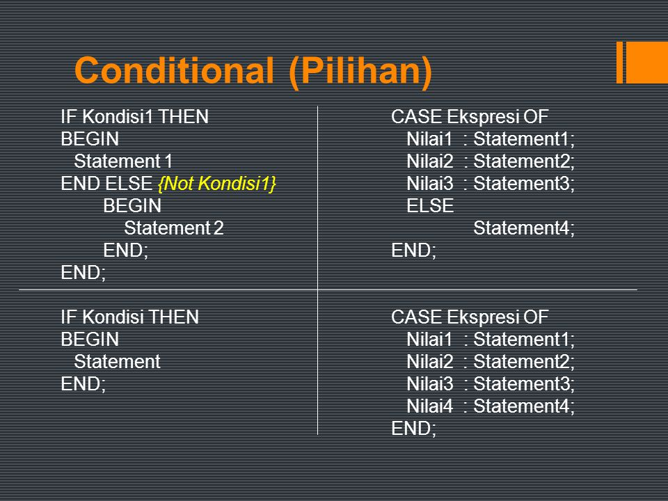 Conditional (Pilihan) IF Kondisi1 THENCASE Ekspresi OF BEGIN Nilai1 : Statement1; Statement 1 Nilai2 : Statement2; END ELSE {Not Kondisi1} Nilai3 : St