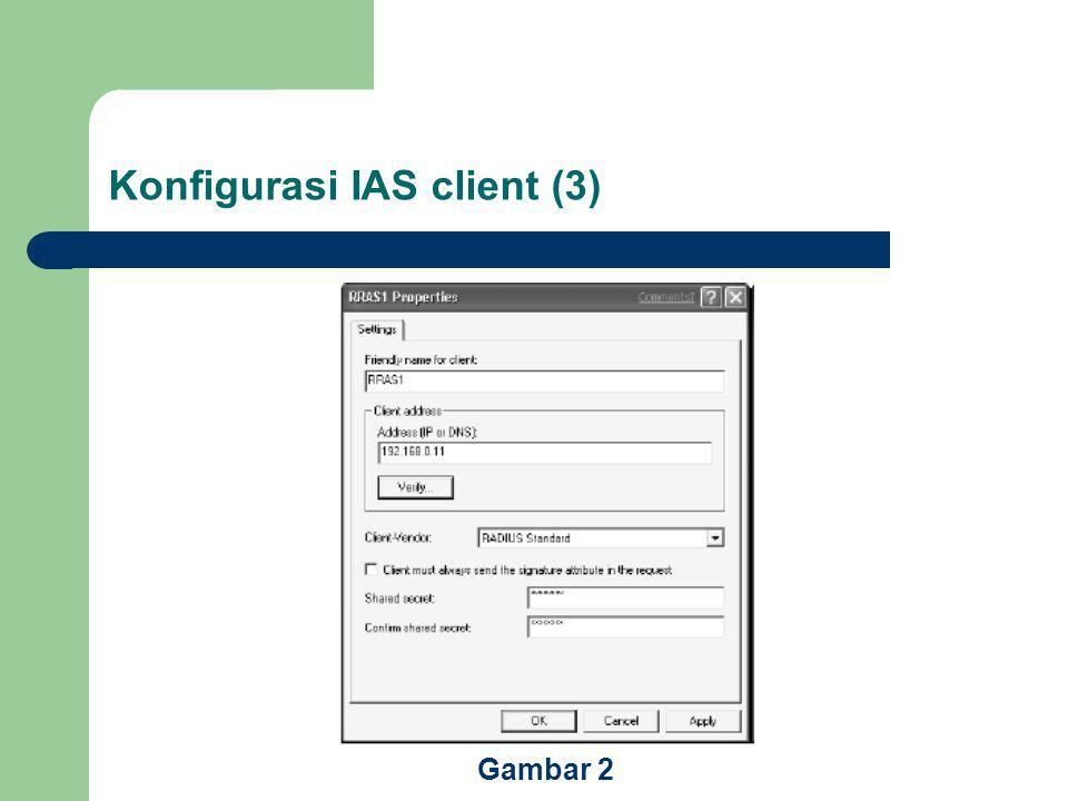Konfigurasi IAS client (3) Gambar 2