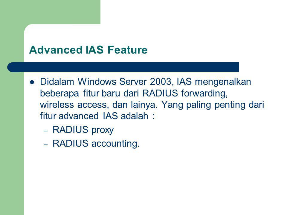 Advanced IAS Feature Didalam Windows Server 2003, IAS mengenalkan beberapa fitur baru dari RADIUS forwarding, wireless access, dan lainya.