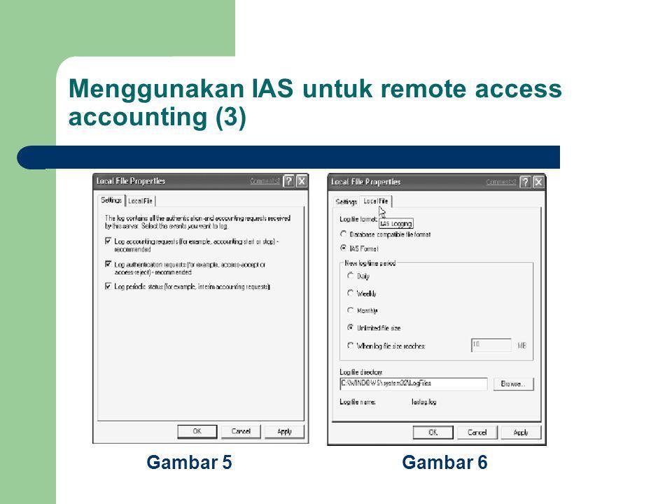 Menggunakan IAS untuk remote access accounting (3) Gambar 5 Gambar 6