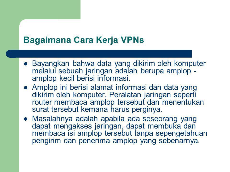 Bagaimana Cara Kerja VPNs Bayangkan bahwa data yang dikirim oleh komputer melalui sebuah jaringan adalah berupa amplop - amplop kecil berisi informasi.