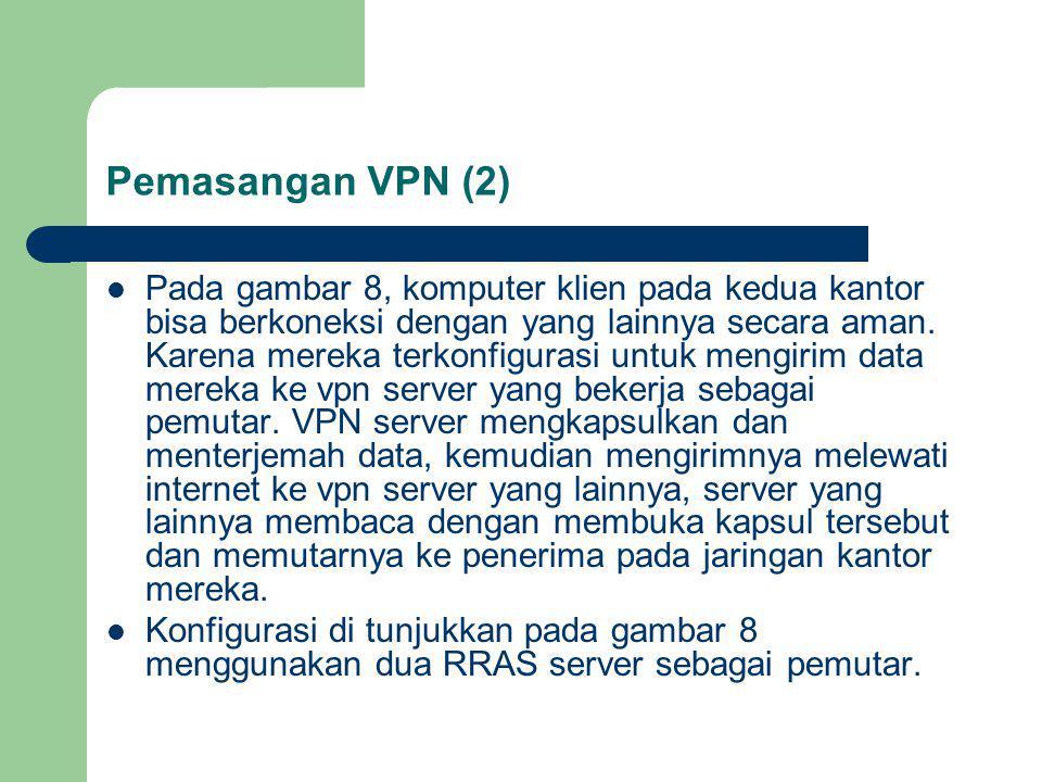 Pemasangan VPN (2) Pada gambar 8, komputer klien pada kedua kantor bisa berkoneksi dengan yang lainnya secara aman.