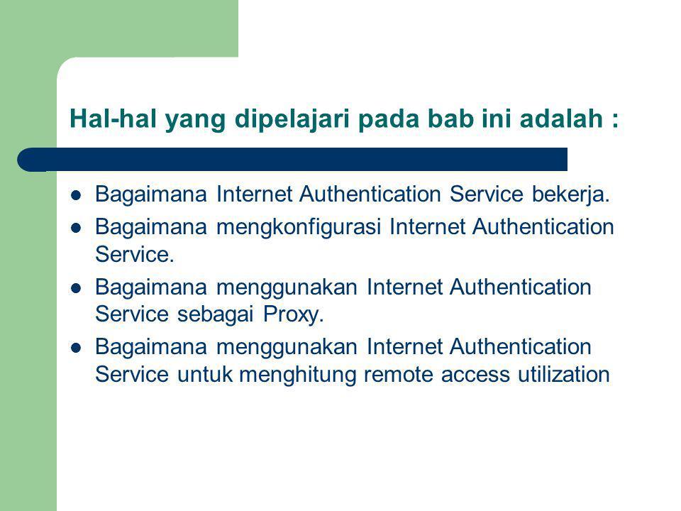 Hal-hal yang dipelajari pada bab ini adalah : Bagaimana Internet Authentication Service bekerja.