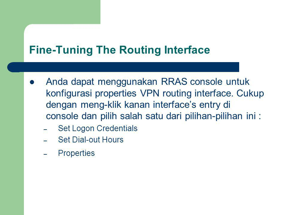 Fine-Tuning The Routing Interface Anda dapat menggunakan RRAS console untuk konfigurasi properties VPN routing interface.