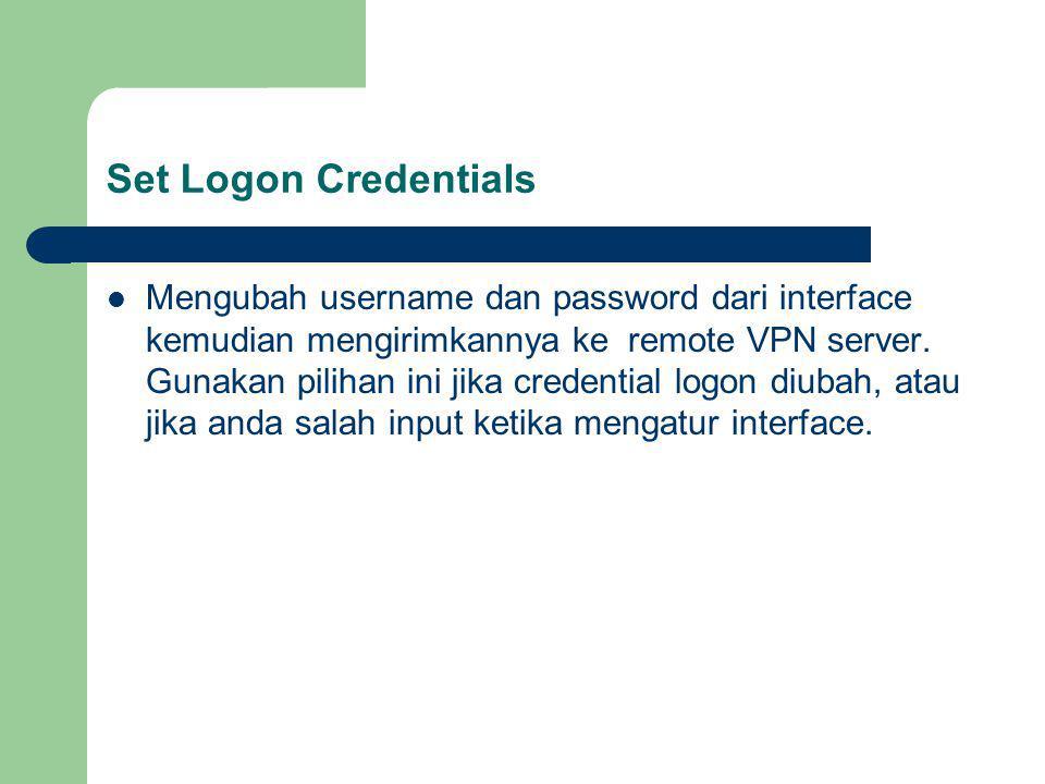 Set Logon Credentials Mengubah username dan password dari interface kemudian mengirimkannya ke remote VPN server.