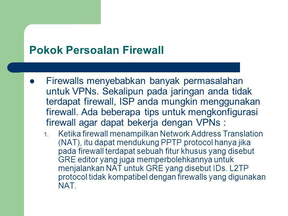 Pokok Persoalan Firewall Firewalls menyebabkan banyak permasalahan untuk VPNs.