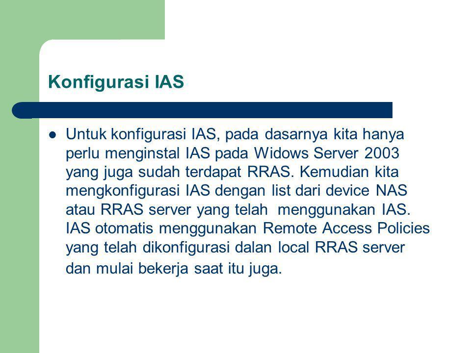 Menggunakan IAS untuk remote access accounting RADIUS accounting dibagi menjadi 3 kategori : Periodic information : Pengiriman dari basis regular ketika user akan terhubung ke NAS device Logon information : Pengiriman dilakukan ketika user terhubung atau tidak terhubung dengan NAS device.