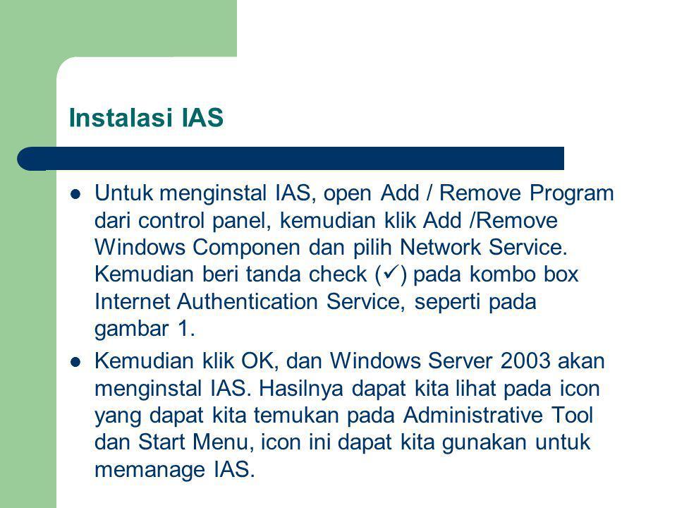 Instalasi IAS Untuk menginstal IAS, open Add / Remove Program dari control panel, kemudian klik Add /Remove Windows Componen dan pilih Network Service.