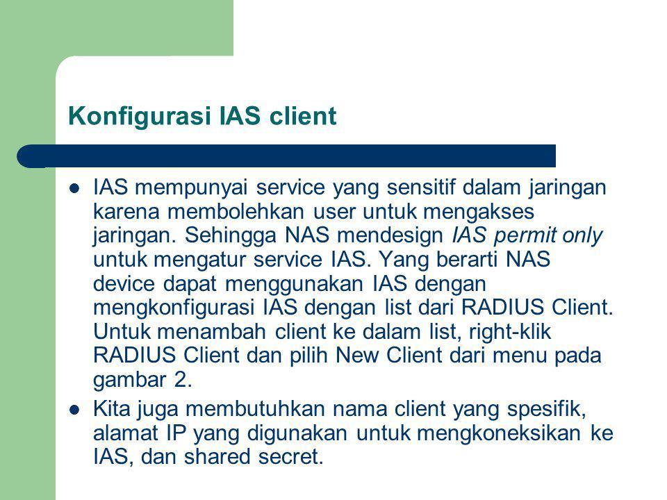 Konfigurasi IAS client (2) Setelah kita menambah client pada IAS, kita juga harus mengkonfigurasi alamat NAS dengan alamat dari IAS server dan shared secret.