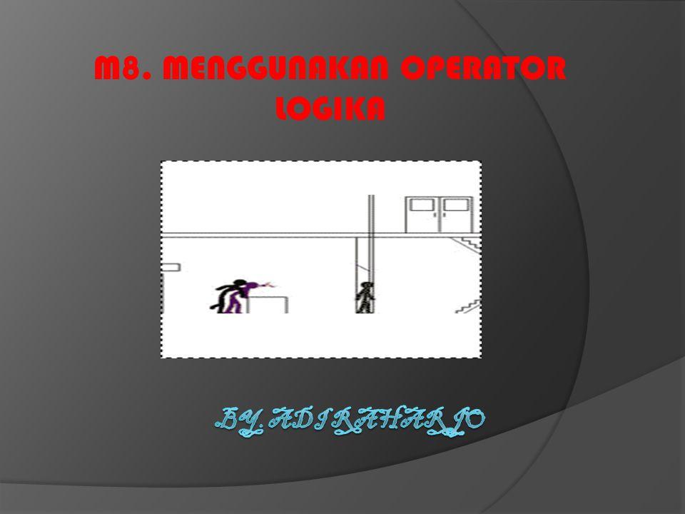 M8. MENGGUNAKAN OPERATOR LOGIKA