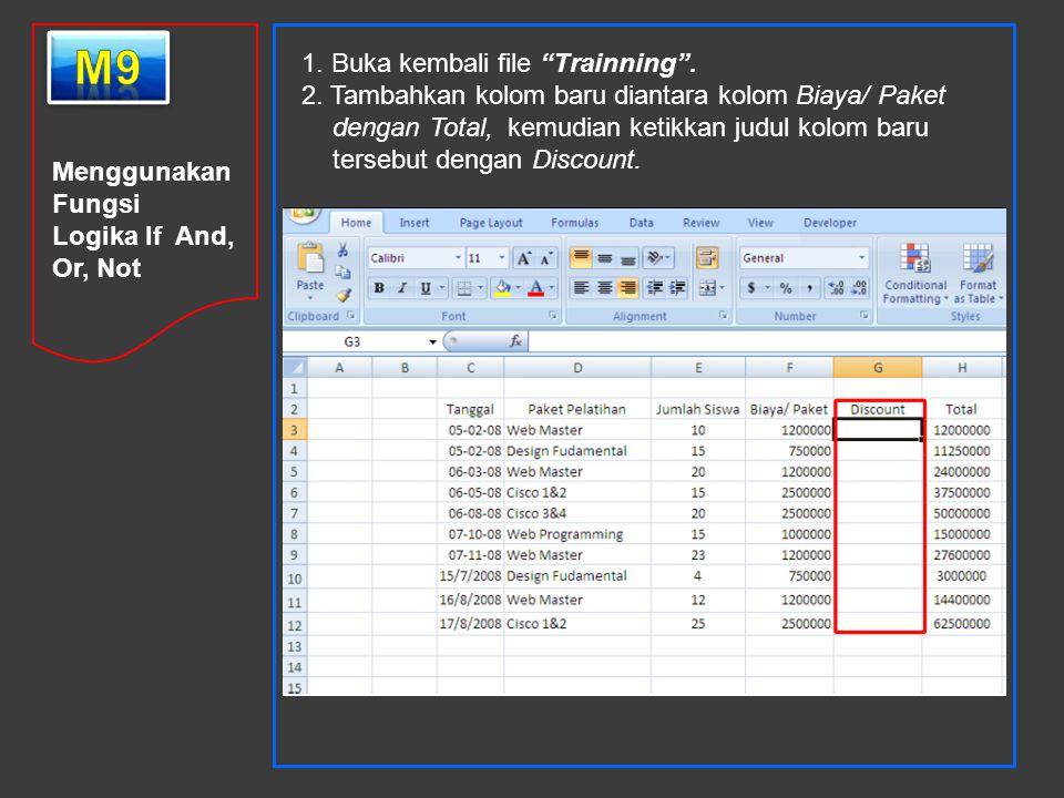 """Menggunakan Fungsi Logika If And, Or, Not 1. Buka kembali file """"Trainning"""". 2. Tambahkan kolom baru diantara kolom Biaya/ Paket dengan Total, kemudian"""