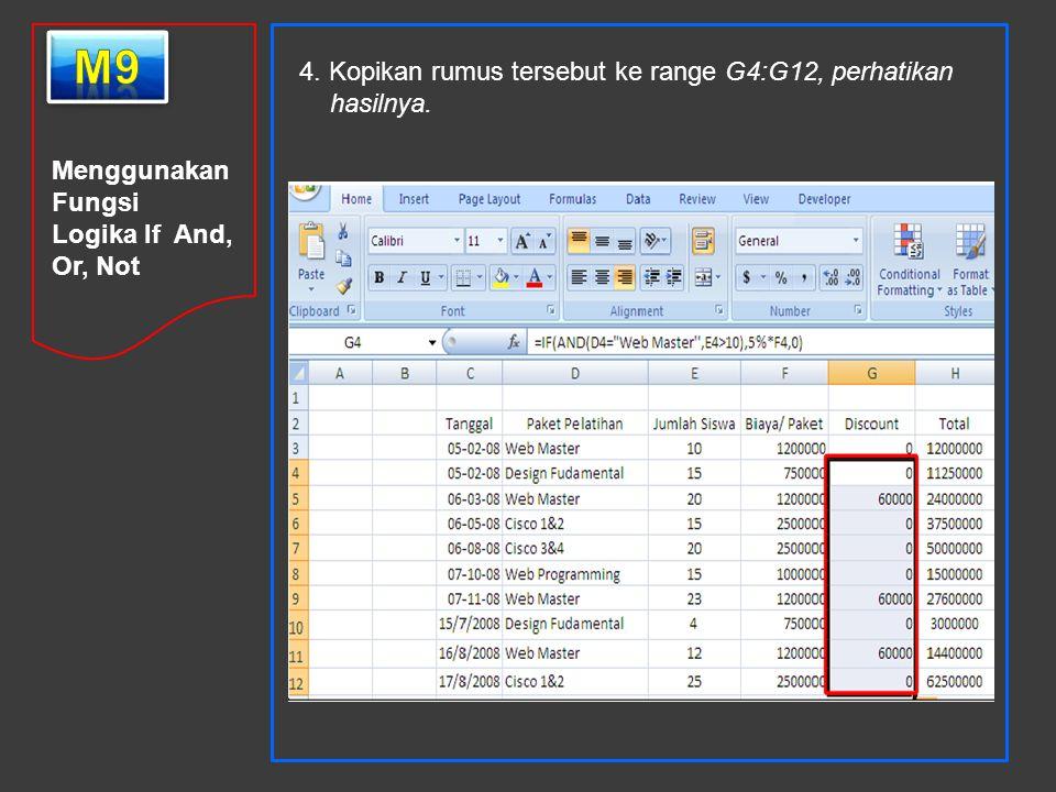 Menggunakan Fungsi Logika If And, Or, Not 4. Kopikan rumus tersebut ke range G4:G12, perhatikan hasilnya.