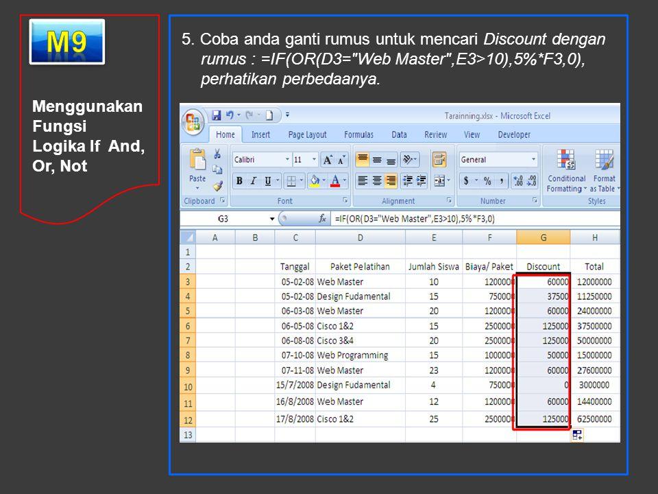 Menggunakan Fungsi Logika If And, Or, Not 5. Coba anda ganti rumus untuk mencari Discount dengan rumus : =IF(OR(D3=