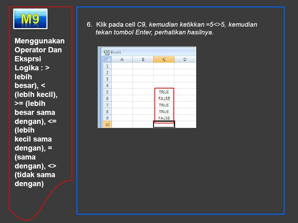 Menggunakan Operator Dan Eksprsi Logika : > lebih besar), < (lebih kecil), >= (lebih besar sama dengan), <= (lebih kecil sama dengan), = (sama dengan)