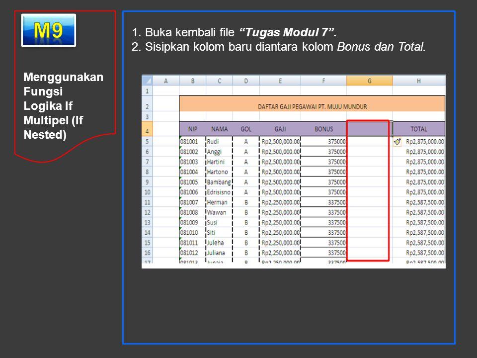 """Menggunakan Fungsi Logika If Multipel (If Nested) 1. Buka kembali file """"Tugas Modul 7"""". 2. Sisipkan kolom baru diantara kolom Bonus dan Total."""