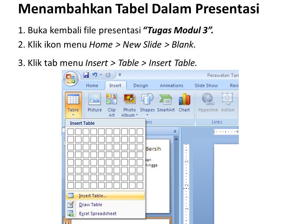 """Menambahkan Tabel Dalam Presentasi 1. Buka kembali file presentasi """"Tugas Modul 3"""". 2. Klik ikon menu Home > New Slide > Blank. 3. Klik tab menu Inser"""