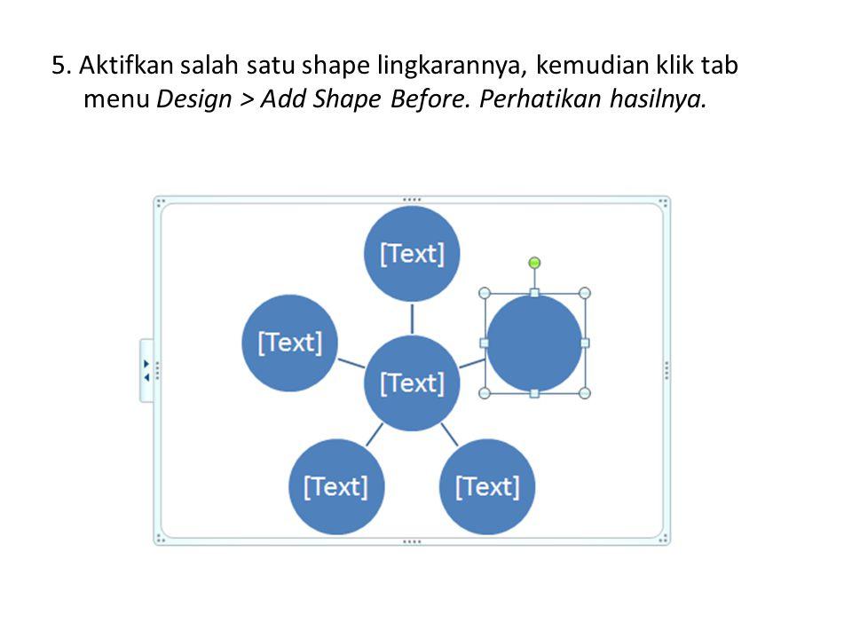 5. Aktifkan salah satu shape lingkarannya, kemudian klik tab menu Design > Add Shape Before. Perhatikan hasilnya.
