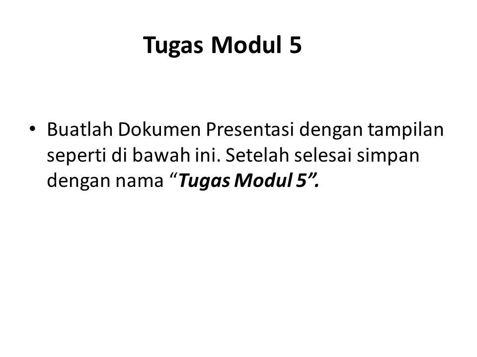 """Tugas Modul 5 Buatlah Dokumen Presentasi dengan tampilan seperti di bawah ini. Setelah selesai simpan dengan nama """"Tugas Modul 5""""."""